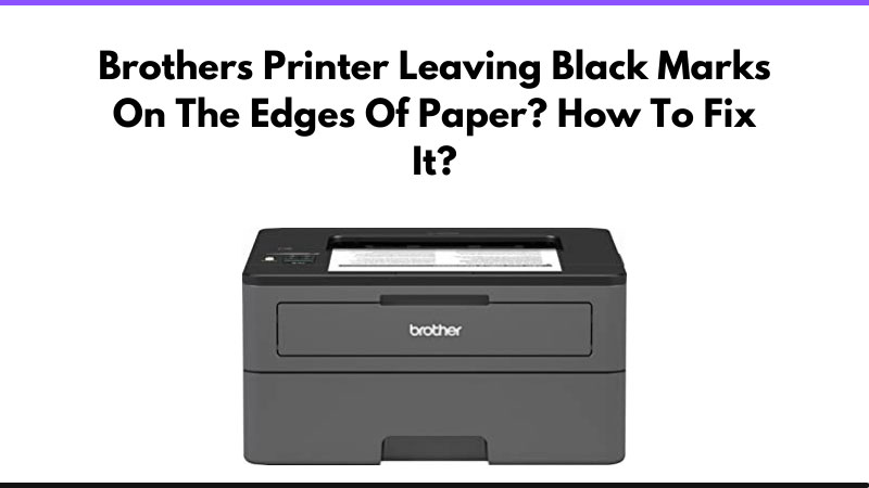 Brothers' Printer Leaving Black Marks On The Edges Of Paper