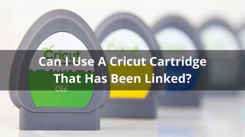 Can I Use A Cricut Cartridge That Has Been Linked