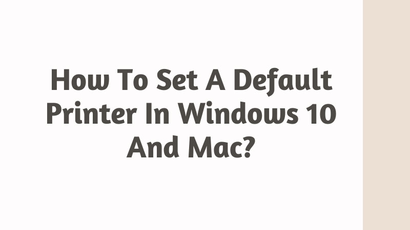 How To Set A Default Printer In Windows 10 And Mac